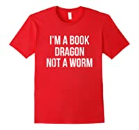 I'm A Book Dragon Not A Worm Shirts Red