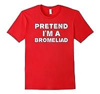 I'm A Bromeliad Funny Halloween Diy Costume Shirts Red