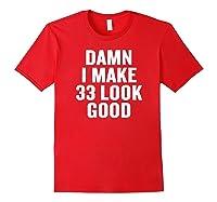 Damn I Make 33 Look Good Gift Halloween Christmas Funny C T-shirt Red