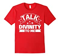 Divinity Funny Gifts Talk Divinity To Me Shirts Red