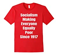 Socialism Making Everyone Equally Poor Since 1917 Shirts Red