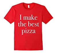 Make The Best Pizza Pizza Shop Owners Chef Makers Shirts Red