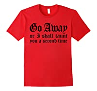 Go Away Or I Shall Taunt You A Second Time Funny Gift T-shirt Red