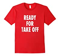 Ready For Take Off - Motivational Travel Vacay Quote T-shirt Red