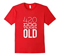 420 Dog Years Old Funny 60th Birthday Gift Tshirt Red