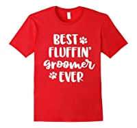 Funny Dog Grooming Gift Best Fluffin' Groomer Ever Shirts Red