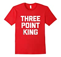 Three Point King T-shirt Funny Saying Basketball Humor Cool Red