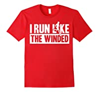 I Run Like The Winded Shirts Red