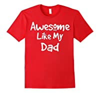 Awesome Like My Dad Happy Fathers Day Shirts Red