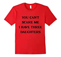 You Can't Scare Me I Have Three Daughters Shirts Red