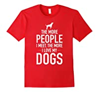 The More People I Meet The More I Love My Dogs, Funny, Gift Shirts Red