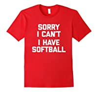 Sorry I Can't, I Have Softball Funny Saying Novelty Shirts Red