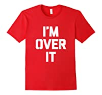 I'm Over It Funny Saying Sarcastic Novelty Humor Shirts Red