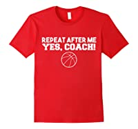 Repeat After Me Yes Coach Basketball T-shirt Red