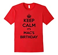 Keep Calm It's Mac's Birthday Gift Personalized B Day Shirts Red
