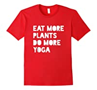 Eat Plants, Do Yoga Cool Vegetarian Vegan Shirts Red
