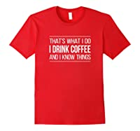 That\\\'s What I Do - I Drink Coffee And I Know Things - T-shirt Red