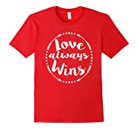 Love Always Wins Inspirational Spiritual Gift Shirts Red