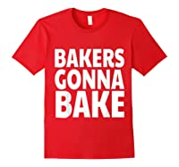 Bakers Gonna Bake Funny Baking Shirts Red