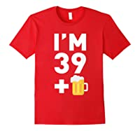 Im 39 Plus 1 Funny 40th Birthday Beer Gift T-shirt Red