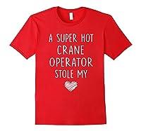 A Super Hot Crane Operator Stole My Heart Girlfriend Wife T-shirt Red