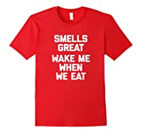 Smells Great, Wake Me When We Eat Funny Saying Food Shirts Red