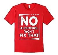 Respiratory Therapy - Albuterol Won't Fix That T-shirt Red