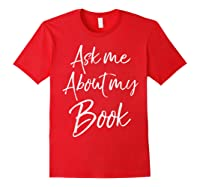 Writing Quote For Literature Student Ask Me About My Book T-shirt Red