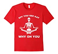 Eff You See Kay Why Oh You Skeleton T-shirt Red