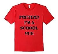 Pretend Im A School Bus Costume Halloween Idea Lazy Shirts Red