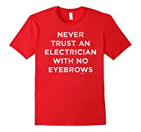 Vintage Never Trust An Electrician With No Eyebrows Word Shirts Red