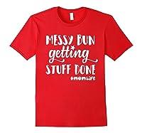 Messy Bun Getting Stuff Done Mom Life Shirts Red