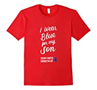 Colon Cancer Awareness I Wear Blue For My Son For T-shirt Red