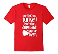 Thanksgiving The Turkey Isn't The Only Thing Shirts Red
