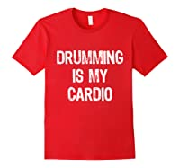 Drumming Is My Cardio Funny Drummers Shirts Red