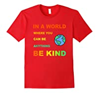 In A World Where You Can Be Anything Be Kind Gift Shirts Red