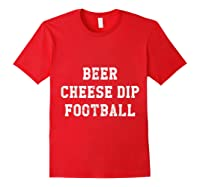 Beer Cheese Dip Football Design For Game Day T-shirt Red