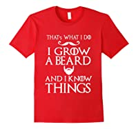 That's What I Do I Grow A Beard And I Know Things Shirts Red