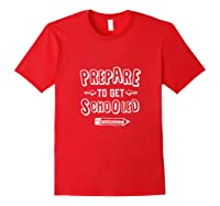 Prepare To Get Schooled Back To School Studying Tea Gift Shirts Red