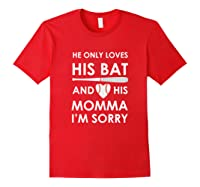 He Only Loves His Bat And His Momma Baseball Mom T-sh Shirts Red