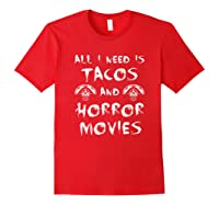 All I Need Is Tacos And Horror Movies Horror Shirts Red