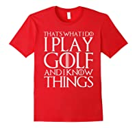 That's What I Do I Play Golf And I Know Things T-shirt Red
