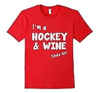 I'm A Hockey And Wine Kinda Girl Hockey Wine Funny Shirts Red