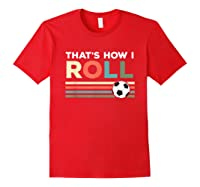 Soccer Lover T Shirt - That Is How I Roll T-shirt Red