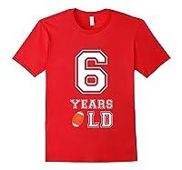 6 Years Old Football Birthday 6th Birthday Gift Shirts Red