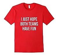 Hope Both Teams Have Fun Cute Gameday Football Shirts Red