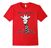 Giraffe Yes I'm Tall No, I've Never Played Basketball Shirts Red