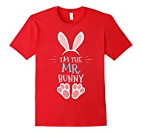 I'm The Mr. Bunny. Matching Family Happy Easter Day T-shirt Red