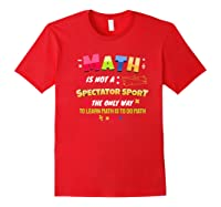 Funny Tea Learn Math Is Not A Spectator Sport Sayings Premium T-shirt Red