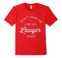 Funny Lawyer Shirt - Don't Make Me Use My Lawyer Voice Red